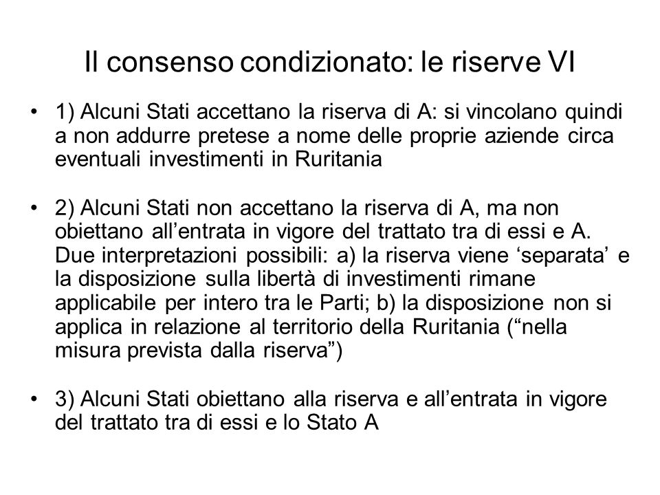 Il consenso condizionato: le riserve VI 1) Alcuni Stati accettano la riserva di A: si vincolano quindi a non addurre pretese a nome delle proprie azie