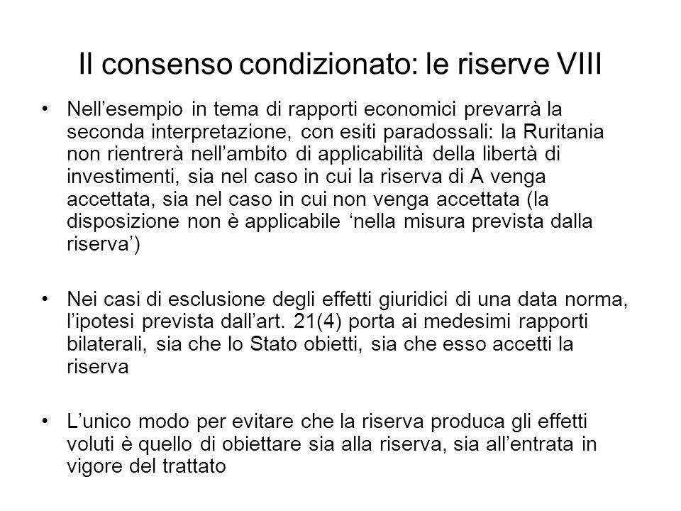 Il consenso condizionato: le riserve VIII Nellesempio in tema di rapporti economici prevarrà la seconda interpretazione, con esiti paradossali: la Rur