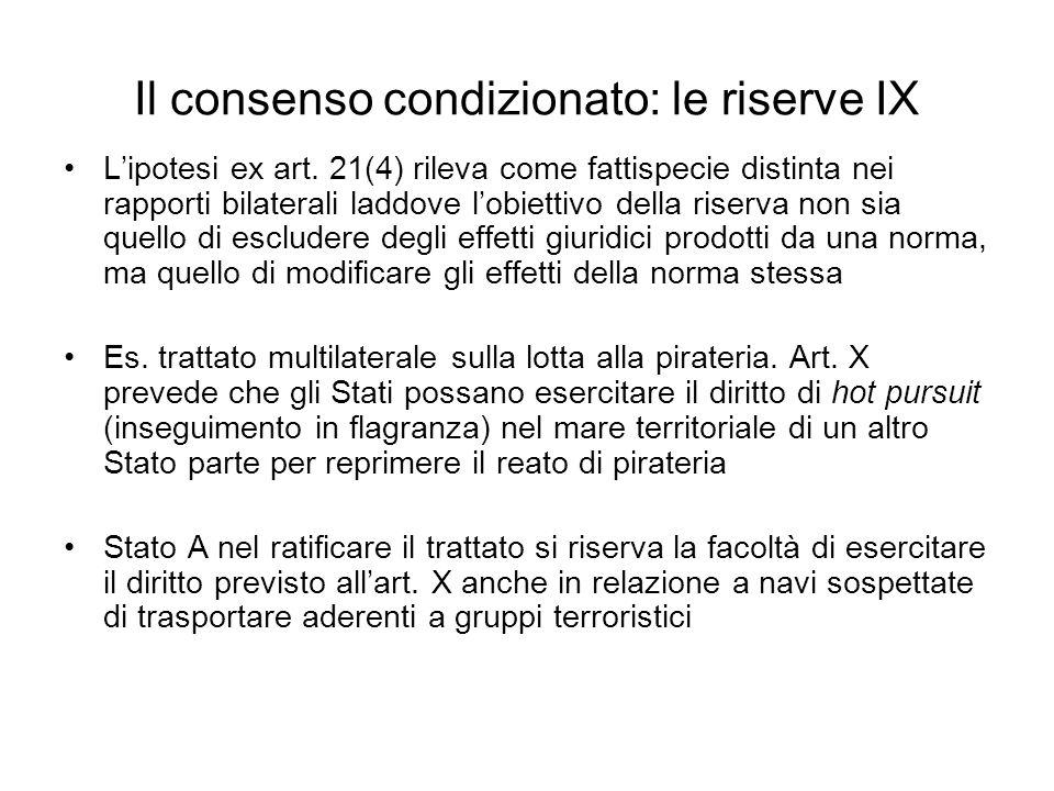 Il consenso condizionato: le riserve IX Lipotesi ex art. 21(4) rileva come fattispecie distinta nei rapporti bilaterali laddove lobiettivo della riser