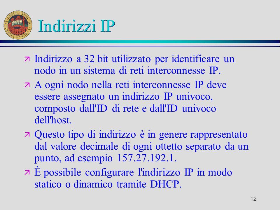 12 Indirizzi IP ä Indirizzo a 32 bit utilizzato per identificare un nodo in un sistema di reti interconnesse IP. ä A ogni nodo nella reti interconness