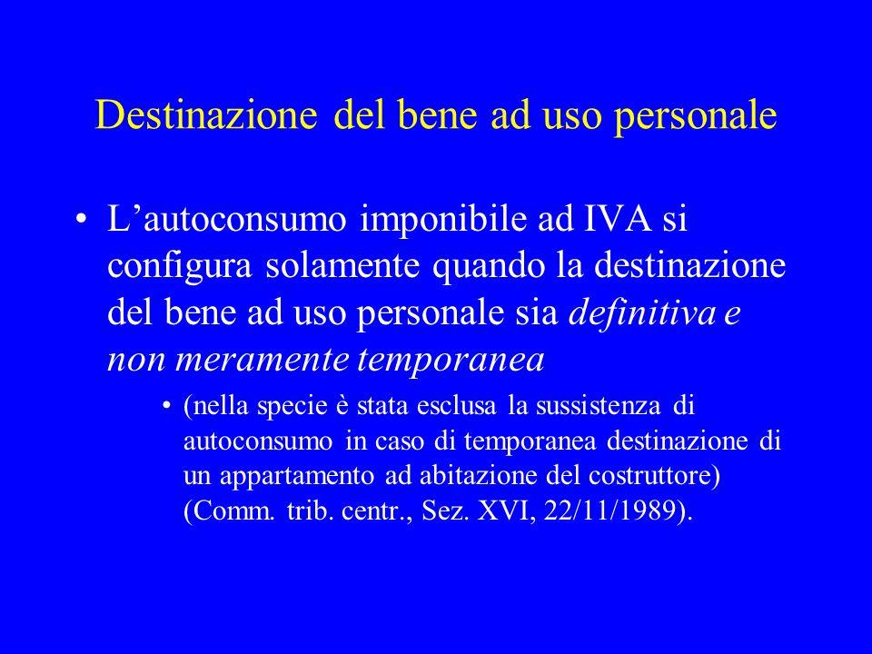 Destinazione del bene ad uso personale Lautoconsumo imponibile ad IVA si configura solamente quando la destinazione del bene ad uso personale sia defi