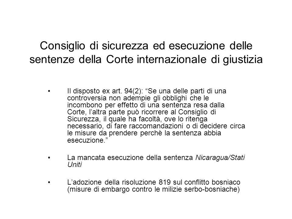 Consiglio di sicurezza ed esecuzione delle sentenze della Corte internazionale di giustizia Il disposto ex art. 94(2): Se una delle parti di una contr