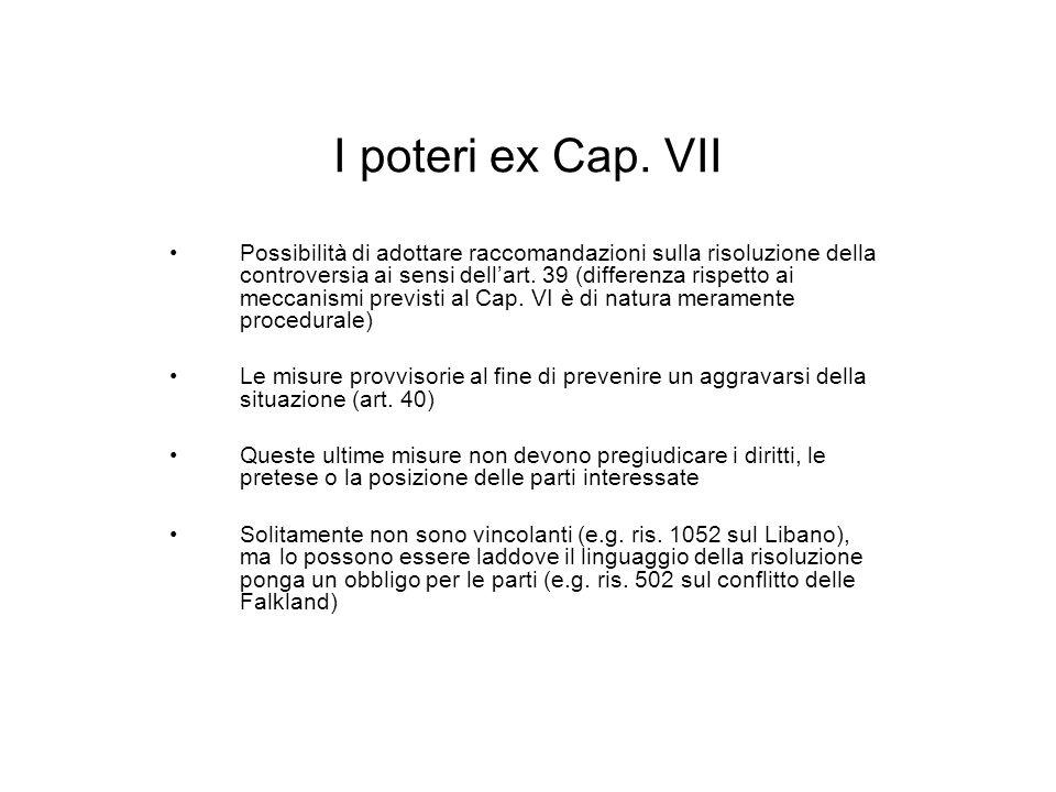 I poteri ex Cap. VII Possibilità di adottare raccomandazioni sulla risoluzione della controversia ai sensi dellart. 39 (differenza rispetto ai meccani