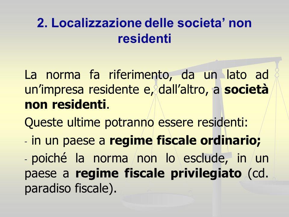 2. Localizzazione delle societa non residenti La norma fa riferimento, da un lato ad unimpresa residente e, dallaltro, a società non residenti. Queste