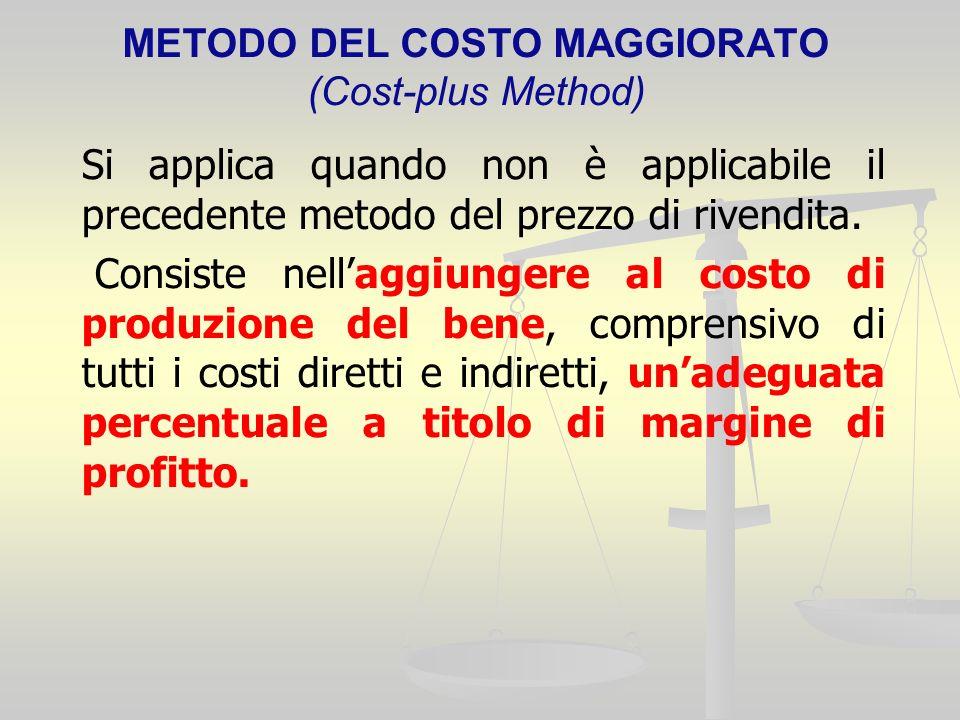 METODO DEL COSTO MAGGIORATO (Cost-plus Method) Si applica quando non è applicabile il precedente metodo del prezzo di rivendita.