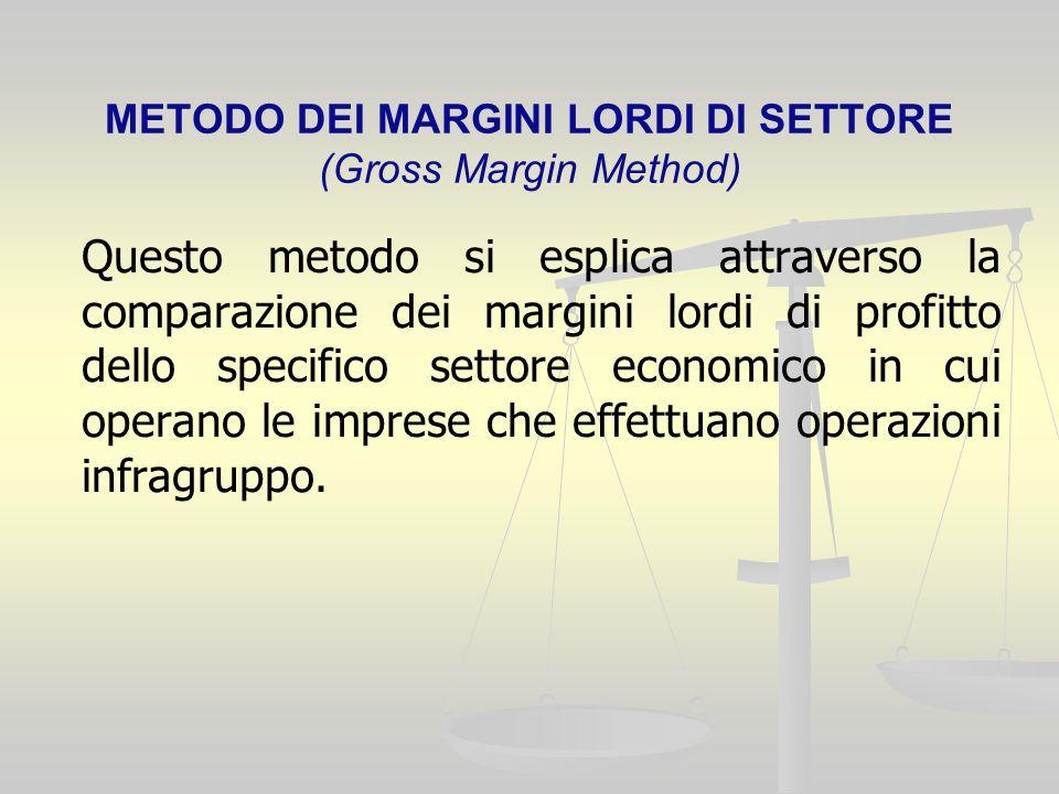 METODO DEI MARGINI LORDI DI SETTORE (Gross Margin Method) Questo metodo si esplica attraverso la comparazione dei margini lordi di profitto dello specifico settore economico in cui operano le imprese che effettuano operazioni infragruppo.
