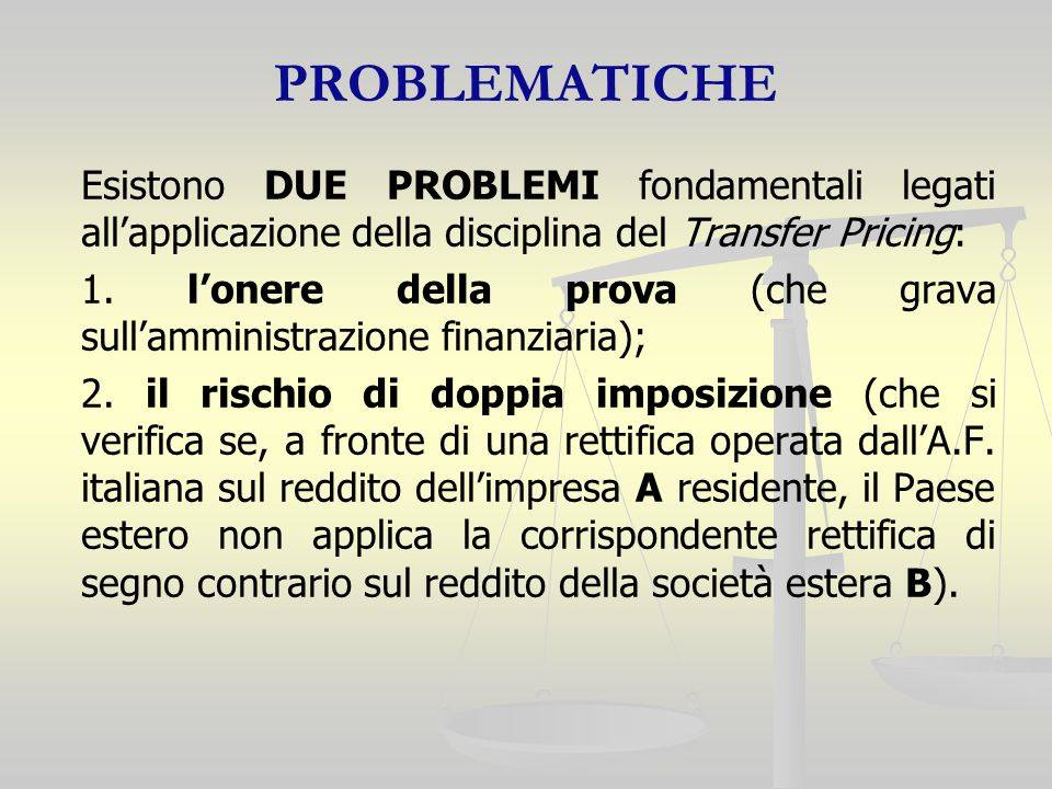 PROBLEMATICHE Esistono DUE PROBLEMI fondamentali legati allapplicazione della disciplina del Transfer Pricing: 1.