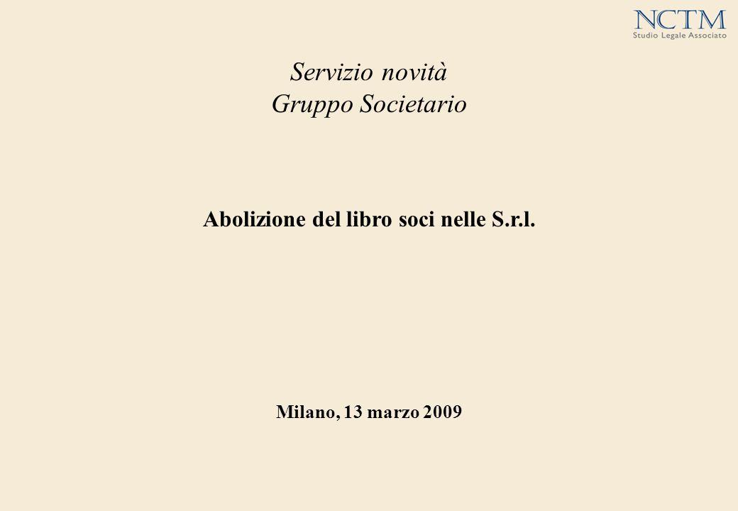 Servizio novità Gruppo Societario Abolizione del libro soci nelle S.r.l. Milano, 13 marzo 2009