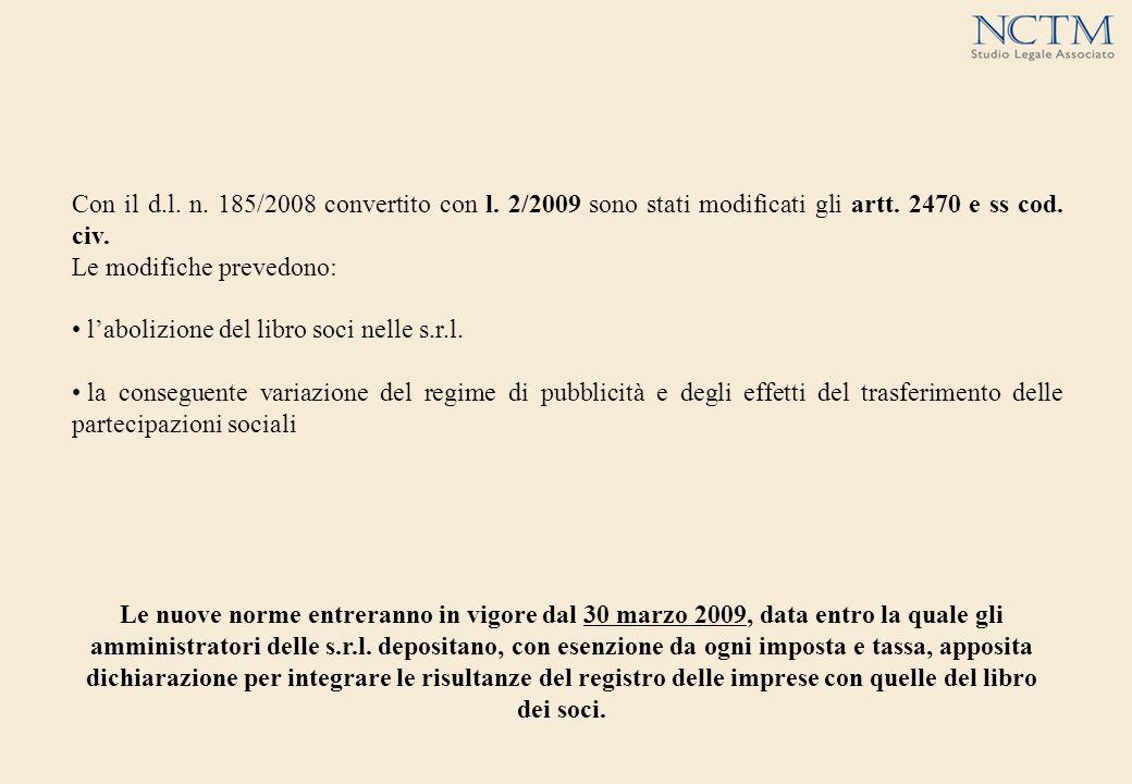Con il d.l.n. 185/2008 convertito con l. 2/2009 sono stati modificati gli artt.