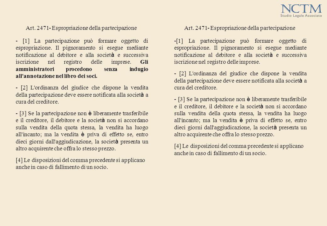 Art. 2471- Espropriazione della partecipazione - [1] La partecipazione può formare oggetto di espropriazione. Il pignoramento si esegue mediante notif