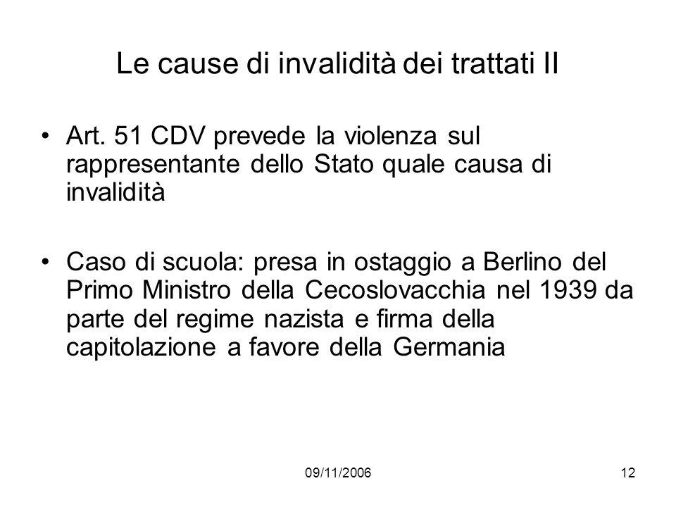 09/11/200612 Le cause di invalidità dei trattati II Art. 51 CDV prevede la violenza sul rappresentante dello Stato quale causa di invalidità Caso di s
