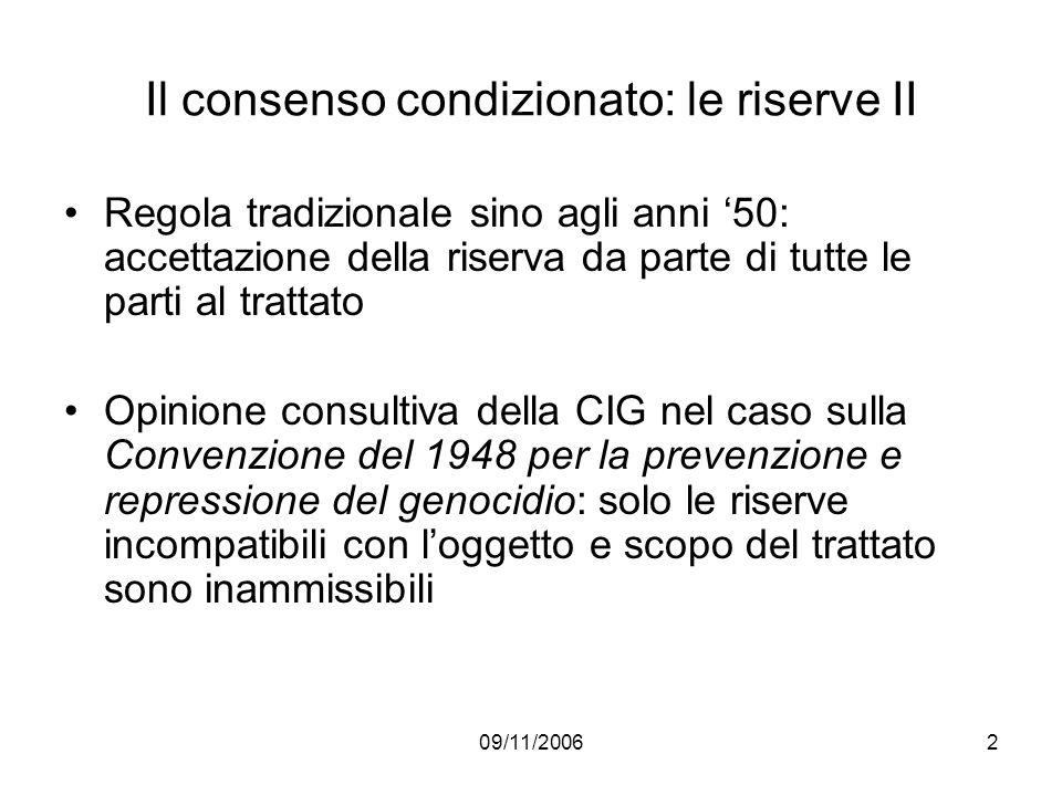 09/11/20062 Il consenso condizionato: le riserve II Regola tradizionale sino agli anni 50: accettazione della riserva da parte di tutte le parti al tr