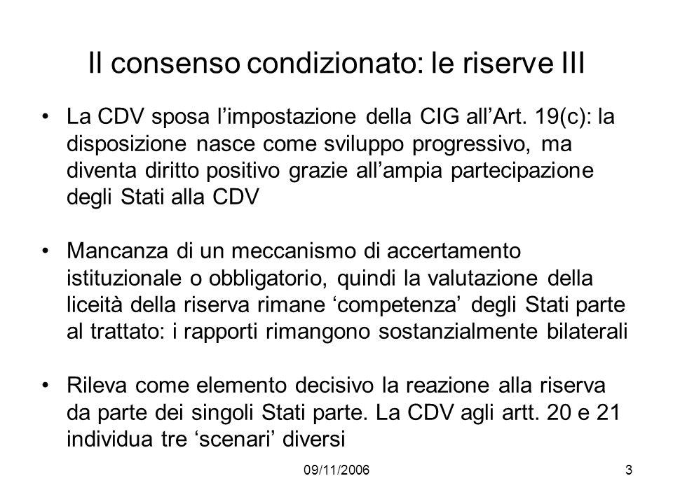 09/11/20063 Il consenso condizionato: le riserve III La CDV sposa limpostazione della CIG allArt. 19(c): la disposizione nasce come sviluppo progressi