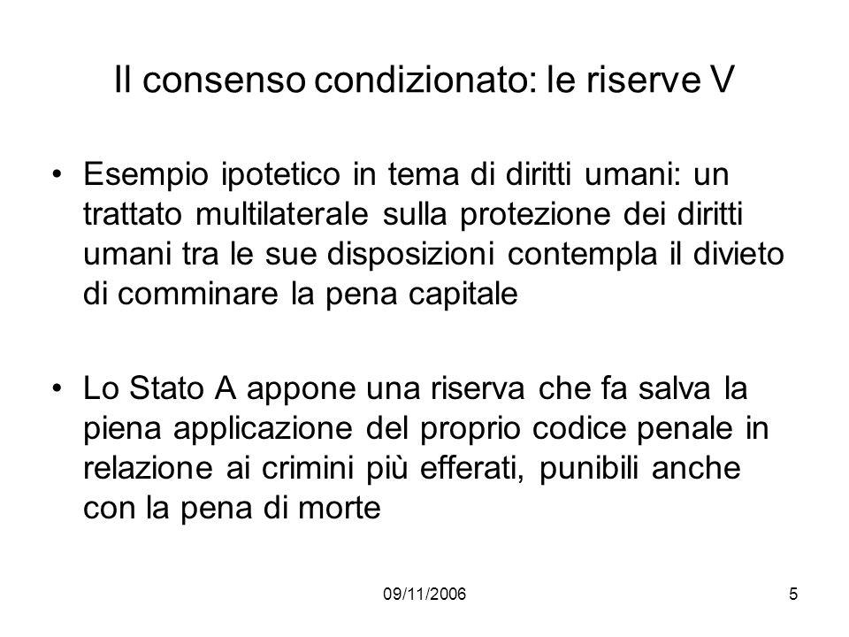 09/11/20065 Il consenso condizionato: le riserve V Esempio ipotetico in tema di diritti umani: un trattato multilaterale sulla protezione dei diritti