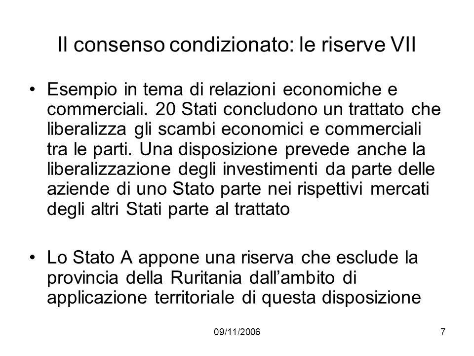 09/11/20067 Il consenso condizionato: le riserve VII Esempio in tema di relazioni economiche e commerciali. 20 Stati concludono un trattato che libera