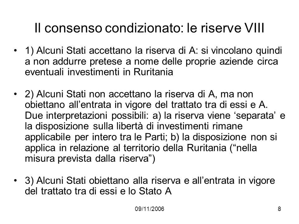09/11/20068 Il consenso condizionato: le riserve VIII 1) Alcuni Stati accettano la riserva di A: si vincolano quindi a non addurre pretese a nome dell