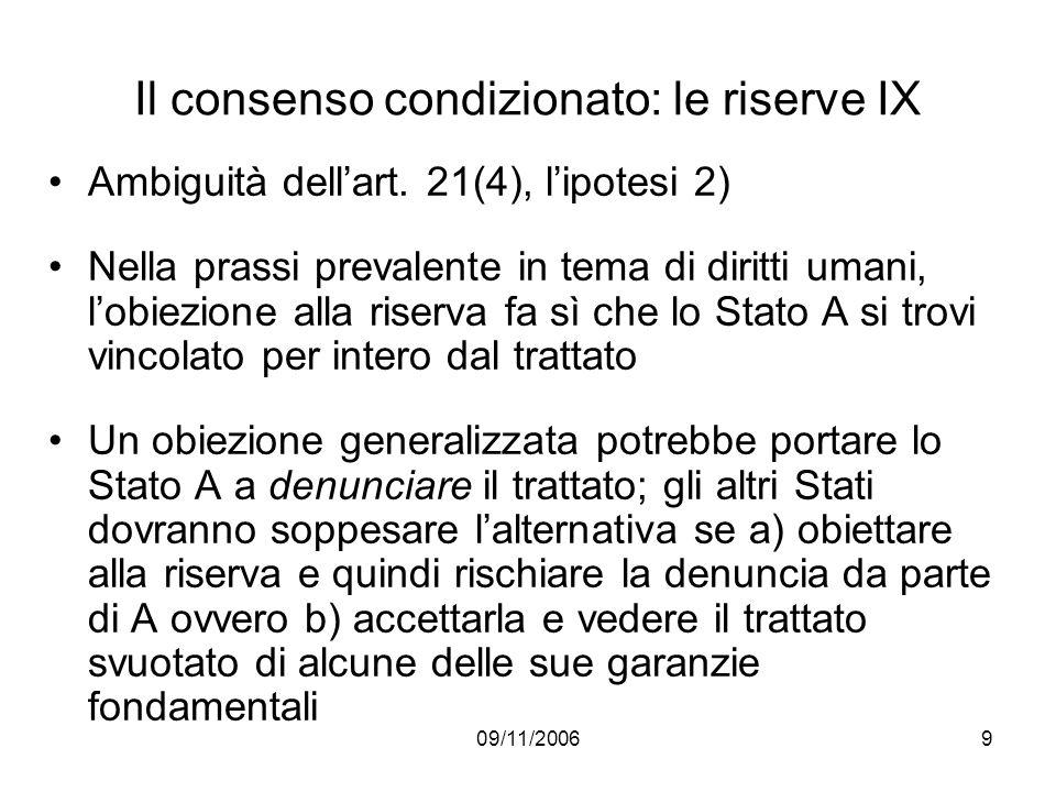 09/11/20069 Il consenso condizionato: le riserve IX Ambiguità dellart. 21(4), lipotesi 2) Nella prassi prevalente in tema di diritti umani, lobiezione