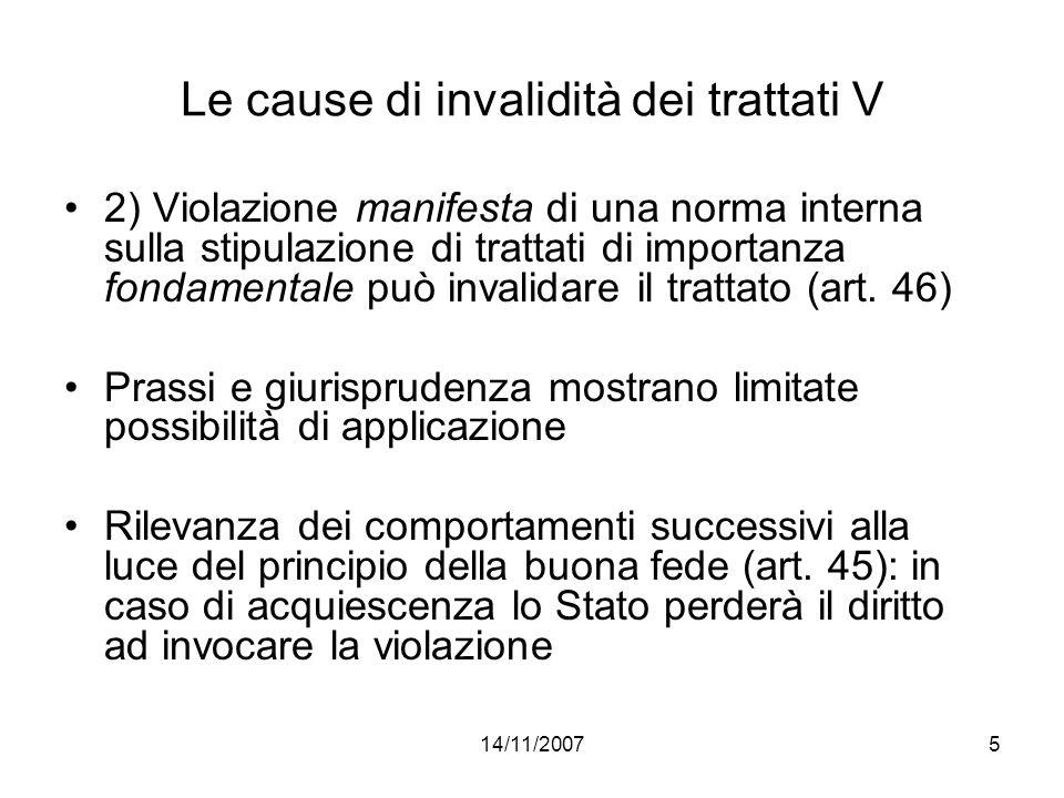 14/11/20075 Le cause di invalidità dei trattati V 2) Violazione manifesta di una norma interna sulla stipulazione di trattati di importanza fondamenta