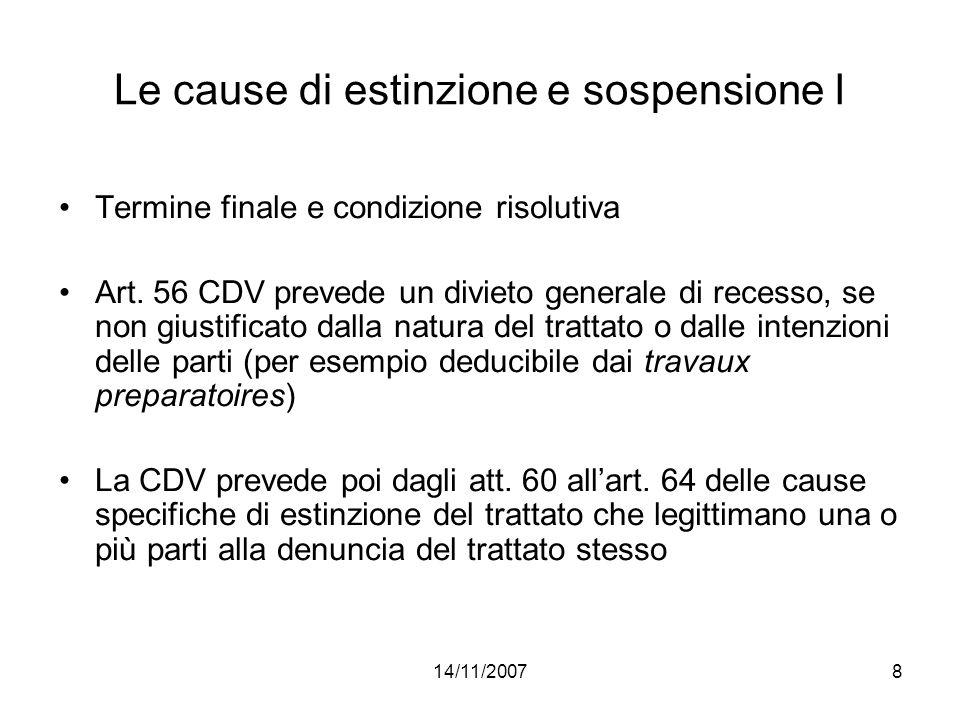 14/11/20078 Le cause di estinzione e sospensione I Termine finale e condizione risolutiva Art. 56 CDV prevede un divieto generale di recesso, se non g