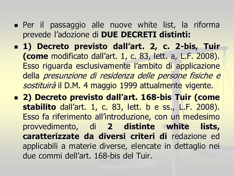 Per il passaggio alle nuove white list, la riforma prevede ladozione di DUE DECRETI distinti: Per il passaggio alle nuove white list, la riforma prevede ladozione di DUE DECRETI distinti: 1) Decreto previsto dallart.