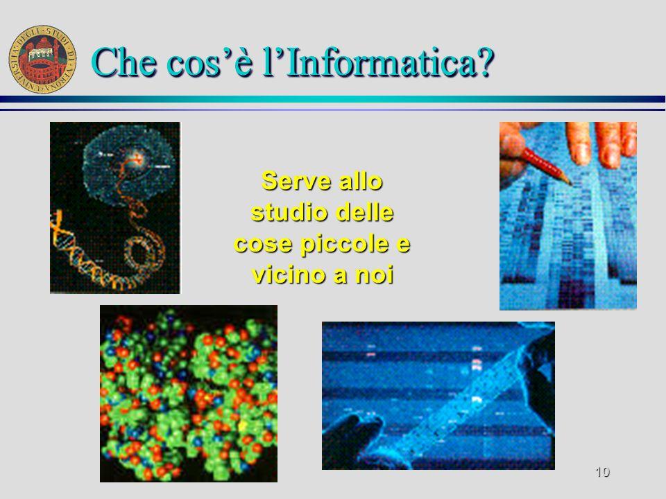 9 Cè nellinformazione, comunicazione e intrattenimento Che cosè lInformatica?