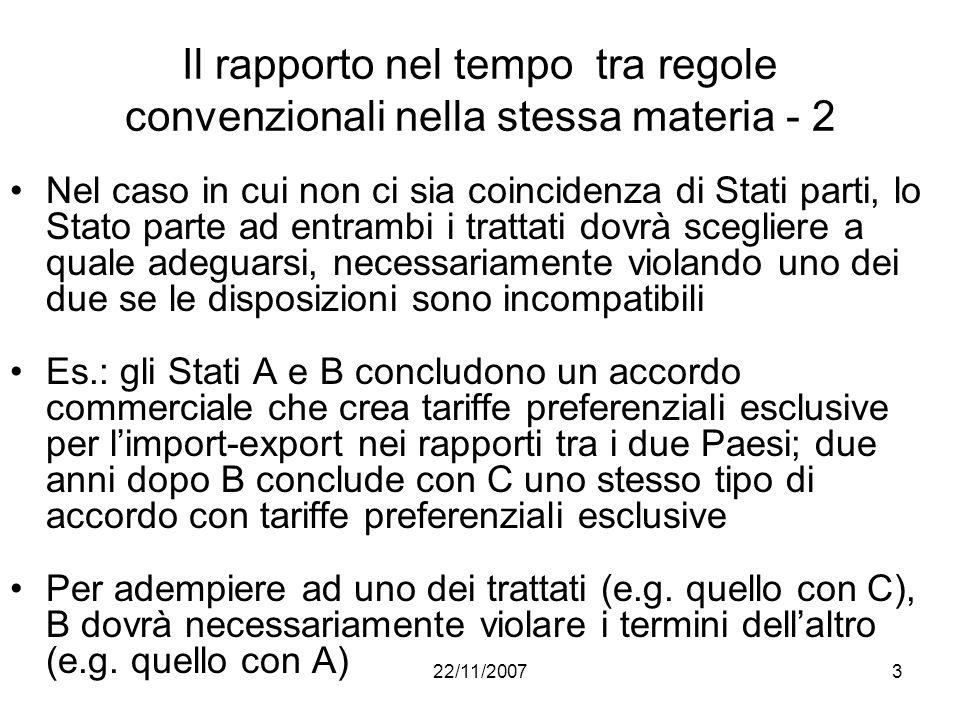 22/11/20073 Il rapporto nel tempo tra regole convenzionali nella stessa materia - 2 Nel caso in cui non ci sia coincidenza di Stati parti, lo Stato pa