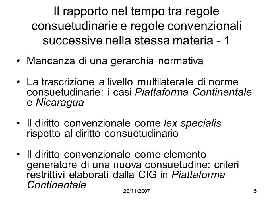 22/11/20075 Il rapporto nel tempo tra regole consuetudinarie e regole convenzionali successive nella stessa materia - 1 Mancanza di una gerarchia norm