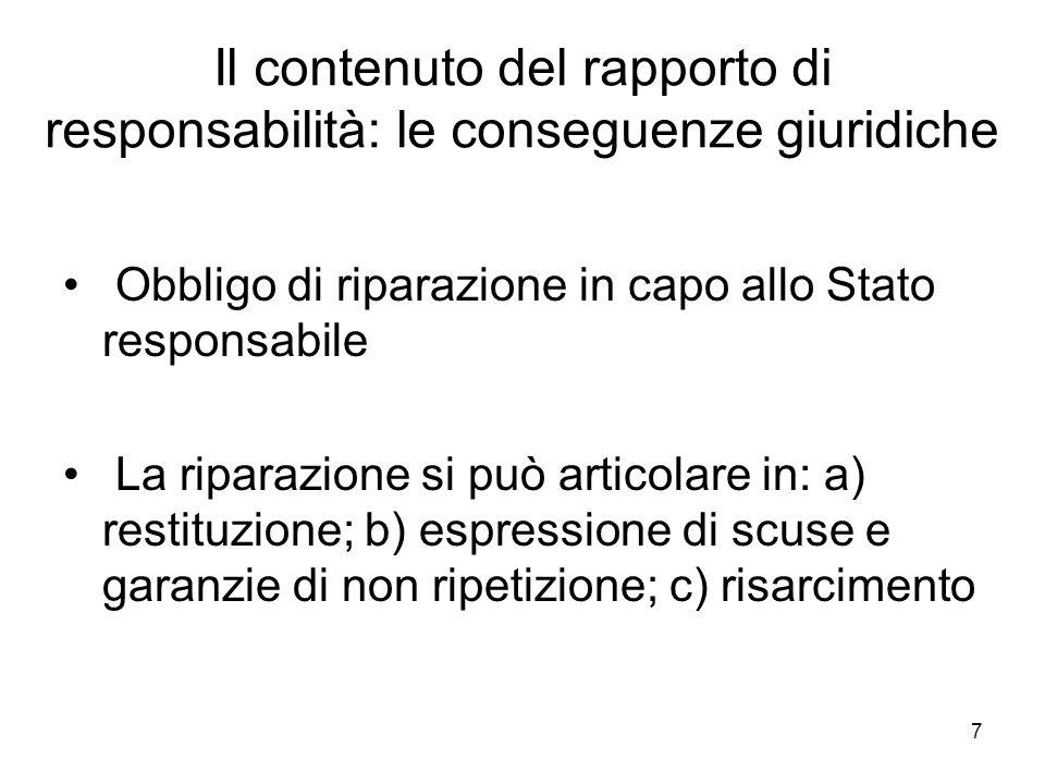 7 Il contenuto del rapporto di responsabilità: le conseguenze giuridiche Obbligo di riparazione in capo allo Stato responsabile La riparazione si può