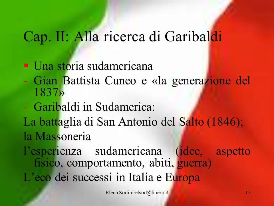 Elena Sodini-elsod@libero.it15 Cap. II: Alla ricerca di Garibaldi Una storia sudamericana -Gian Battista Cuneo e «la generazione del 1837» -Garibaldi