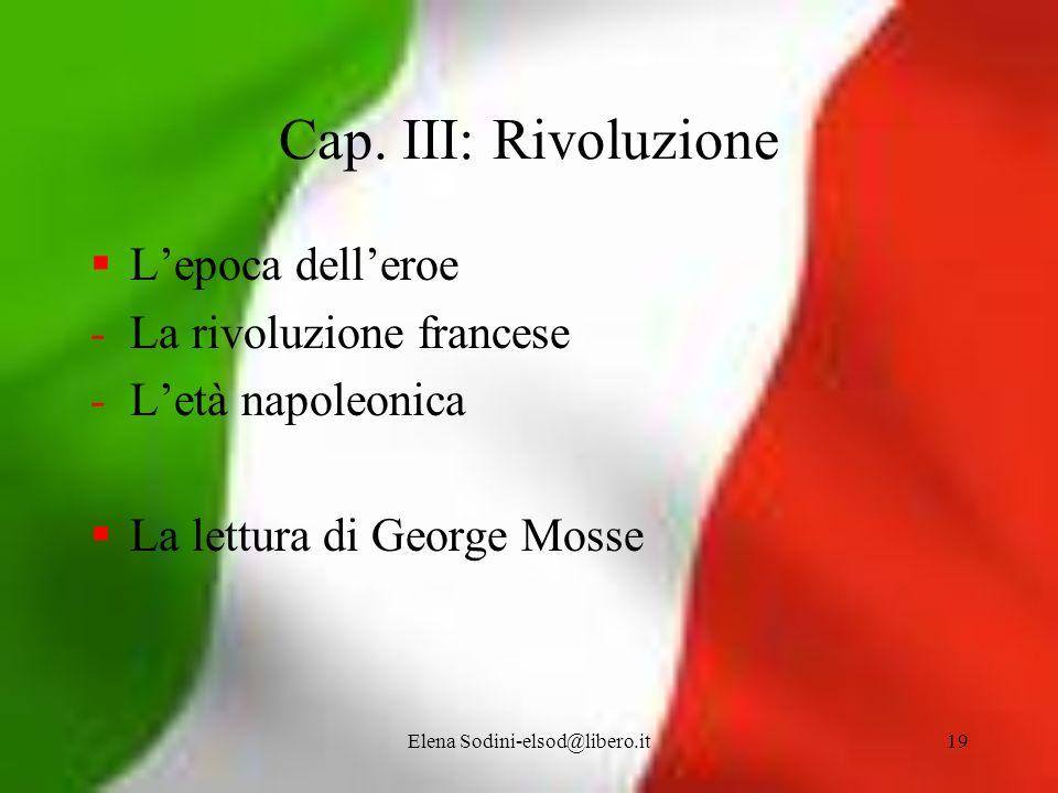 Elena Sodini-elsod@libero.it19 Cap. III: Rivoluzione Lepoca delleroe -La rivoluzione francese -Letà napoleonica La lettura di George Mosse