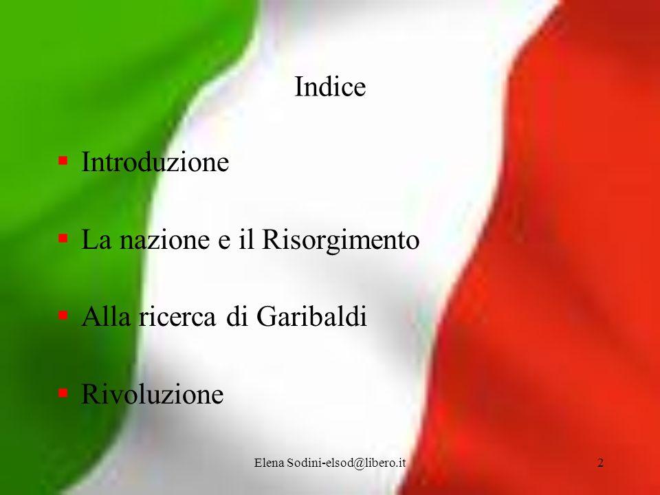 Elena Sodini-elsod@libero.it2 Indice Introduzione La nazione e il Risorgimento Alla ricerca di Garibaldi Rivoluzione