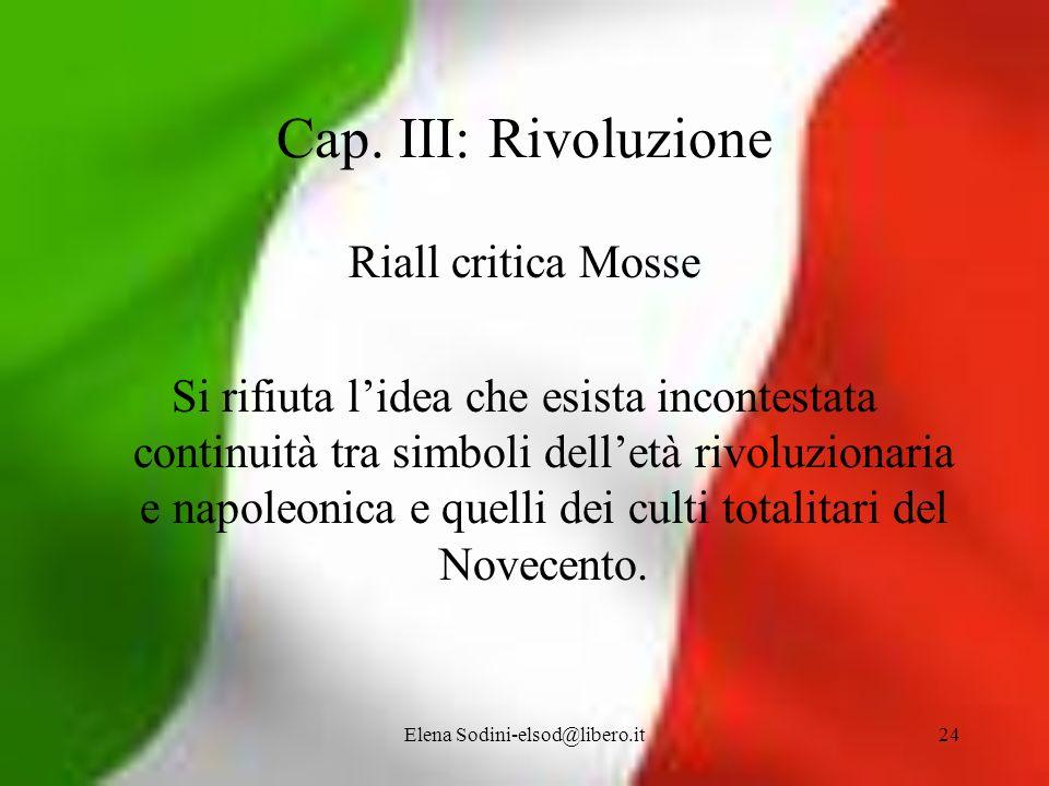 Elena Sodini-elsod@libero.it24 Cap. III: Rivoluzione Riall critica Mosse Si rifiuta lidea che esista incontestata continuità tra simboli delletà rivol