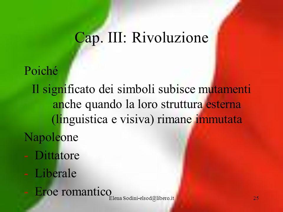 Elena Sodini-elsod@libero.it25 Cap. III: Rivoluzione Poiché Il significato dei simboli subisce mutamenti anche quando la loro struttura esterna (lingu