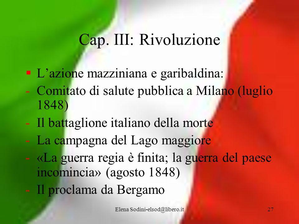 Elena Sodini-elsod@libero.it27 Cap. III: Rivoluzione Lazione mazziniana e garibaldina: -Comitato di salute pubblica a Milano (luglio 1848) -Il battagl