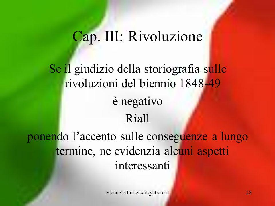 Elena Sodini-elsod@libero.it28 Cap. III: Rivoluzione Se il giudizio della storiografia sulle rivoluzioni del biennio 1848-49 è negativo Riall ponendo