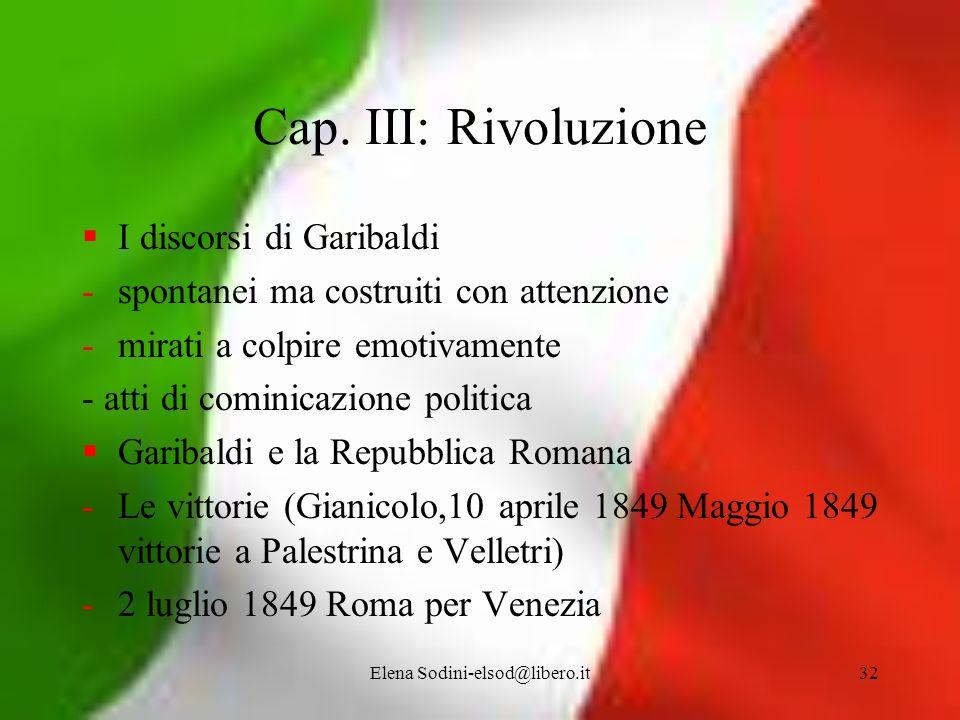 Elena Sodini-elsod@libero.it32 Cap. III: Rivoluzione I discorsi di Garibaldi -spontanei ma costruiti con attenzione -mirati a colpire emotivamente - a