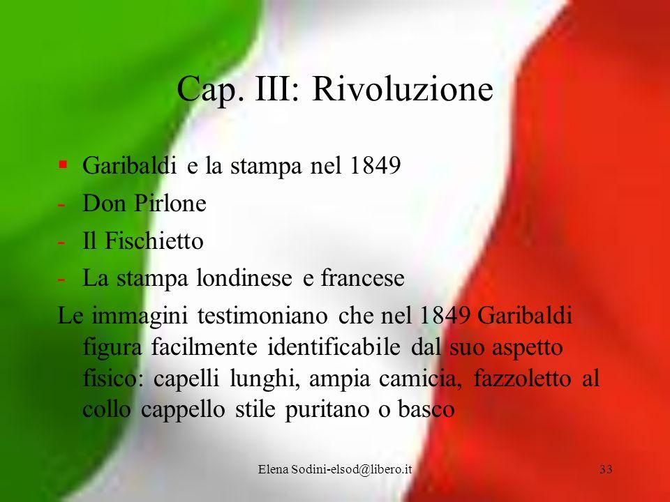 Elena Sodini-elsod@libero.it33 Cap. III: Rivoluzione Garibaldi e la stampa nel 1849 -Don Pirlone -Il Fischietto -La stampa londinese e francese Le imm