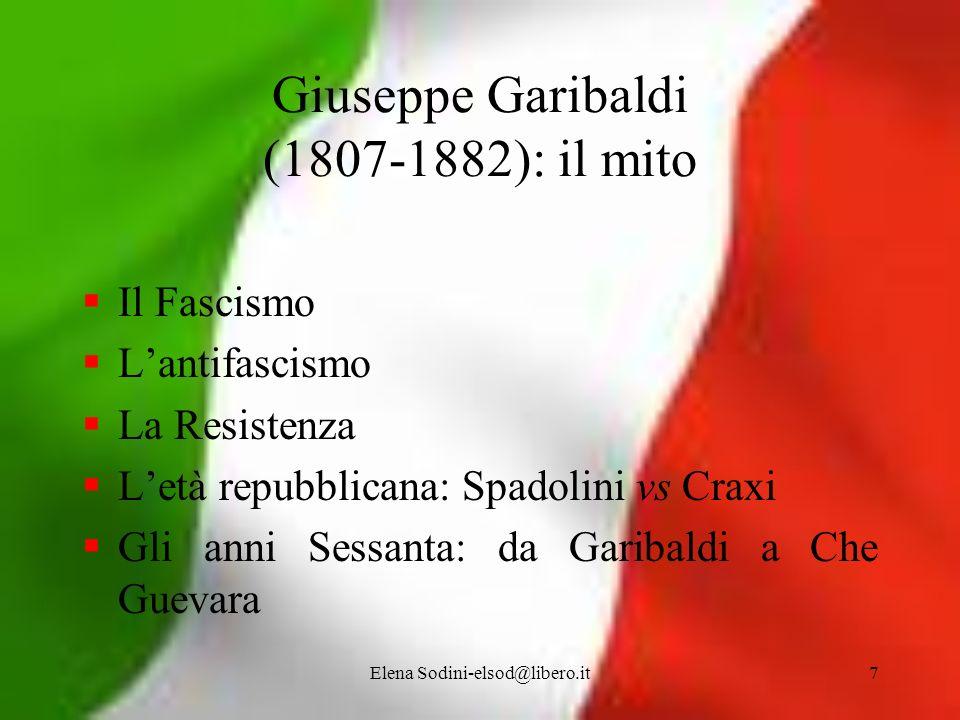 Elena Sodini-elsod@libero.it7 Giuseppe Garibaldi (1807-1882): il mito Il Fascismo Lantifascismo La Resistenza Letà repubblicana: Spadolini vs Craxi Gl