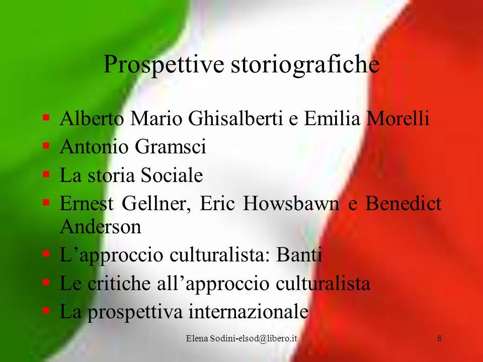 Elena Sodini-elsod@libero.it8 Prospettive storiografiche Alberto Mario Ghisalberti e Emilia Morelli Antonio Gramsci La storia Sociale Ernest Gellner,