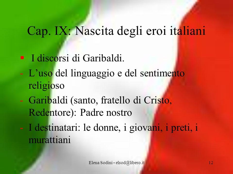 Elena Sodini - elsod@libero.it12 Cap.IX: Nascita degli eroi italiani I discorsi di Garibaldi.