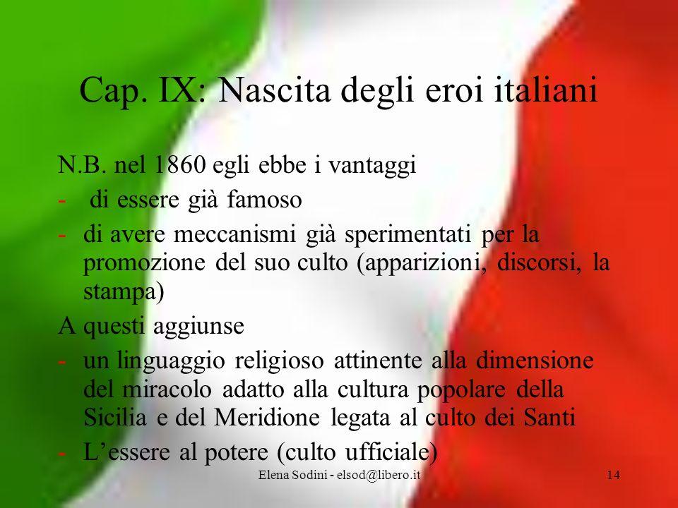 Elena Sodini - elsod@libero.it14 Cap.IX: Nascita degli eroi italiani N.B.