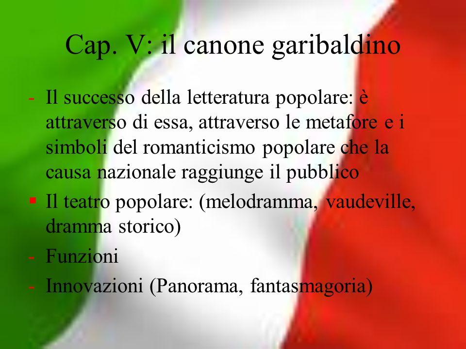 Cap. V: il canone garibaldino -Il successo della letteratura popolare: è attraverso di essa, attraverso le metafore e i simboli del romanticismo popol
