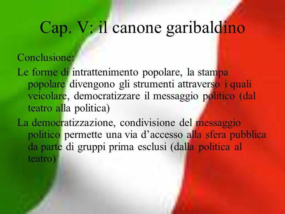 Cap. V: il canone garibaldino Conclusione: Le forme di intrattenimento popolare, la stampa popolare divengono gli strumenti attraverso i quali veicola