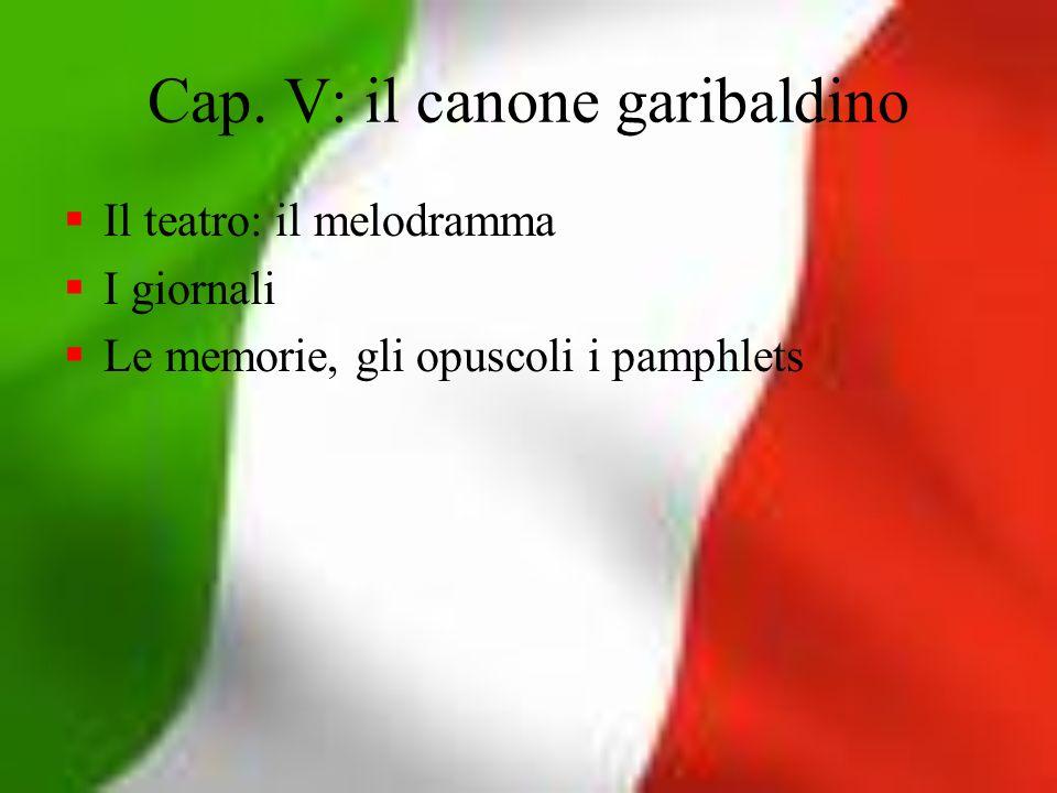 Cap. V: il canone garibaldino Il teatro: il melodramma I giornali Le memorie, gli opuscoli i pamphlets
