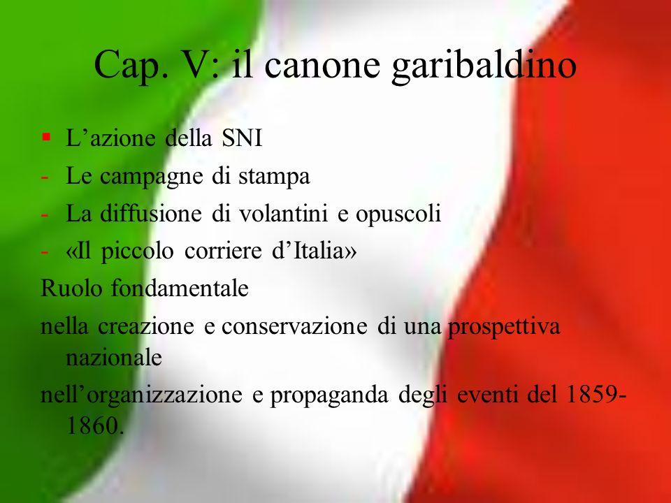 Cap. V: il canone garibaldino Lazione della SNI -Le campagne di stampa -La diffusione di volantini e opuscoli -«Il piccolo corriere dItalia» Ruolo fon