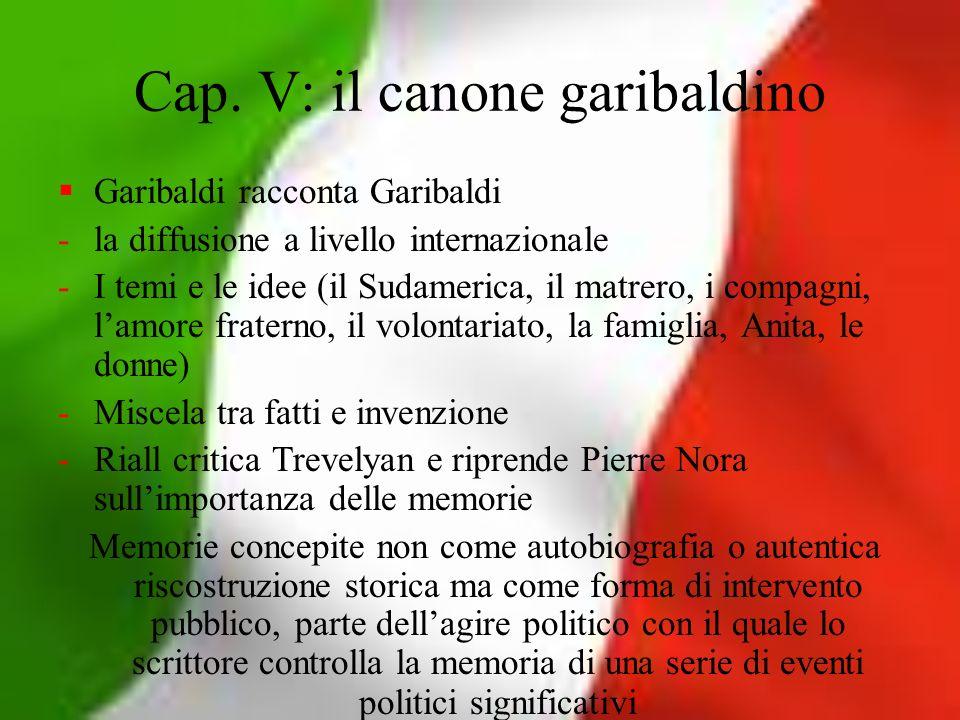 Cap. V: il canone garibaldino Garibaldi racconta Garibaldi -la diffusione a livello internazionale -I temi e le idee (il Sudamerica, il matrero, i com