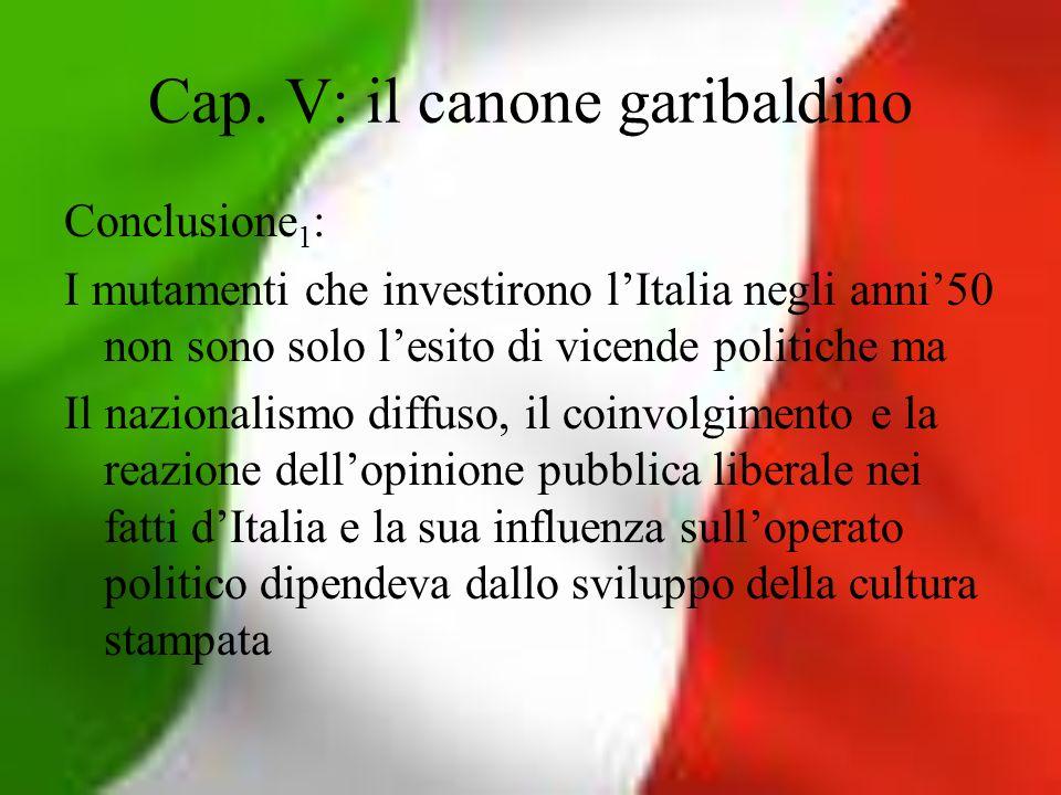 Cap. V: il canone garibaldino Conclusione 1 : I mutamenti che investirono lItalia negli anni50 non sono solo lesito di vicende politiche ma Il naziona