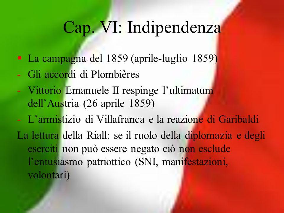 Cap. VI: Indipendenza La campagna del 1859 (aprile-luglio 1859) -Gli accordi di Plombières -Vittorio Emanuele II respinge lultimatum dellAustria (26 a
