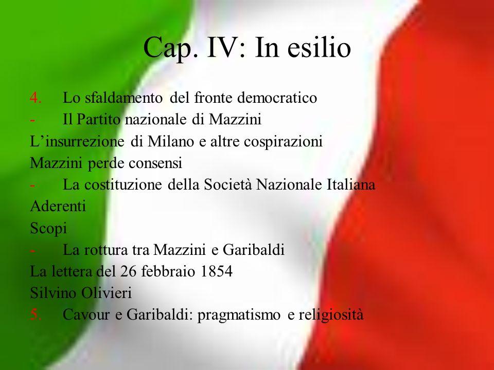 Cap. IV: In esilio 4.Lo sfaldamento del fronte democratico -Il Partito nazionale di Mazzini Linsurrezione di Milano e altre cospirazioni Mazzini perde
