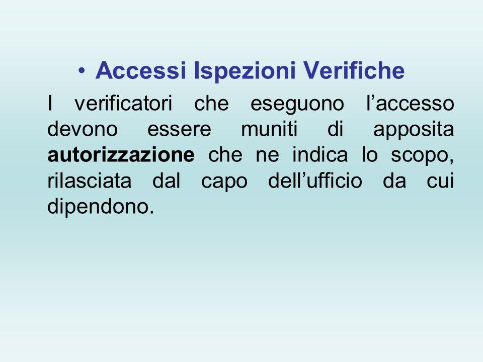 Accessi Ispezioni Verifiche I verificatori che eseguono laccesso devono essere muniti di apposita autorizzazione che ne indica lo scopo, rilasciata da